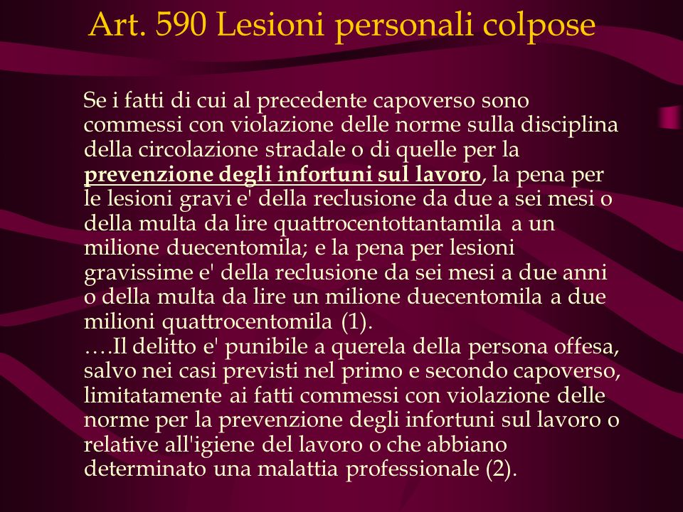 Art. 590 Lesioni personali colpose Se i fatti di cui al precedente capoverso sono commessi con violazione delle norme sulla disciplina della circolazi