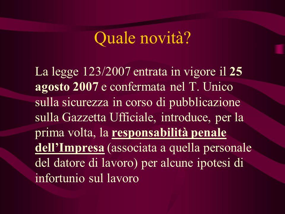 Quale novità? La legge 123/2007 entrata in vigore il 25 agosto 2007 e confermata nel T. Unico sulla sicurezza in corso di pubblicazione sulla Gazzetta