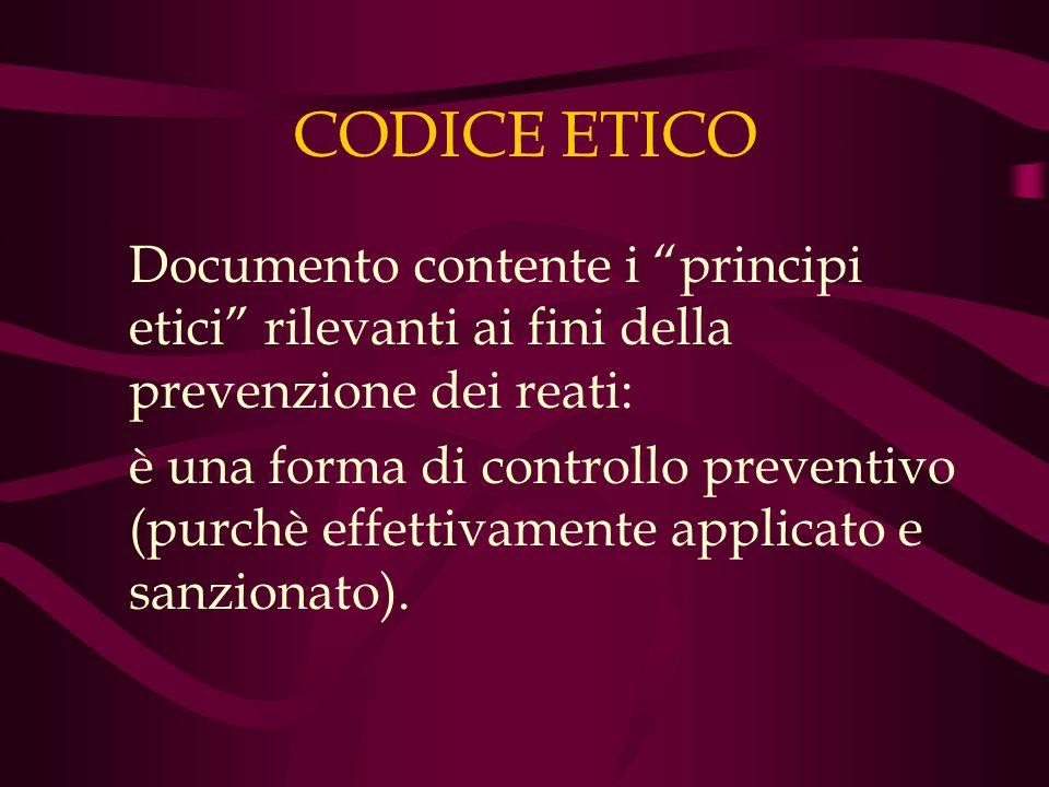 CODICE ETICO Documento contente i principi etici rilevanti ai fini della prevenzione dei reati: è una forma di controllo preventivo (purchè effettivam