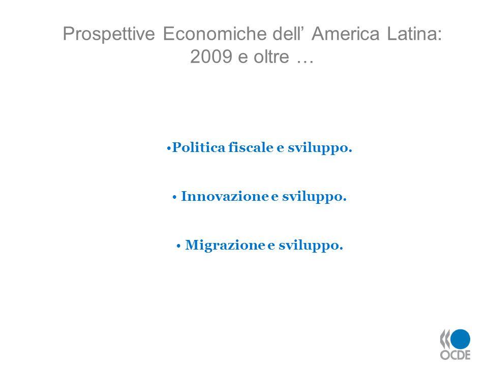 Prospettive Economiche dell America Latina: 2009 e oltre … Politica fiscale e sviluppo. Innovazione e sviluppo. Migrazione e sviluppo.