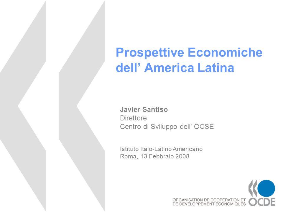 Prospettive Economiche dell America Latina Javier Santiso Direttore Centro di Sviluppo dell OCSE Istituto Italo-Latino Americano Roma, 13 Febbraio 200