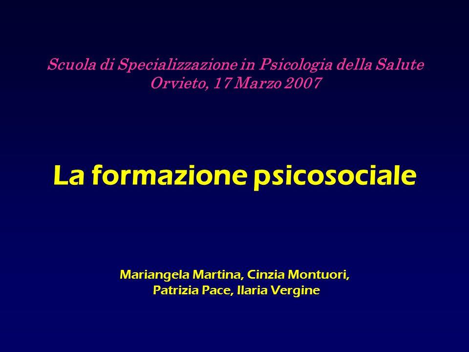 Scuola di Specializzazione in Psicologia della Salute Orvieto, 17 Marzo 2007 La formazione psicosociale Mariangela Martina, Cinzia Montuori, Patrizia