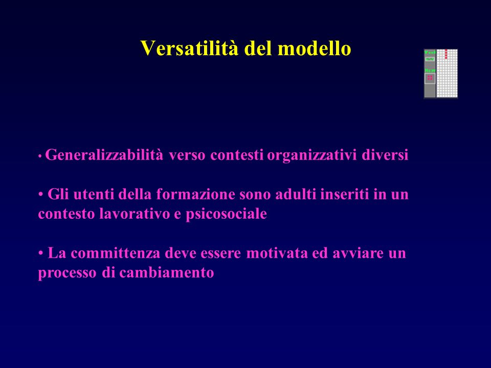 Versatilità del modello Generalizzabilità verso contesti organizzativi diversi Gli utenti della formazione sono adulti inseriti in un contesto lavorat