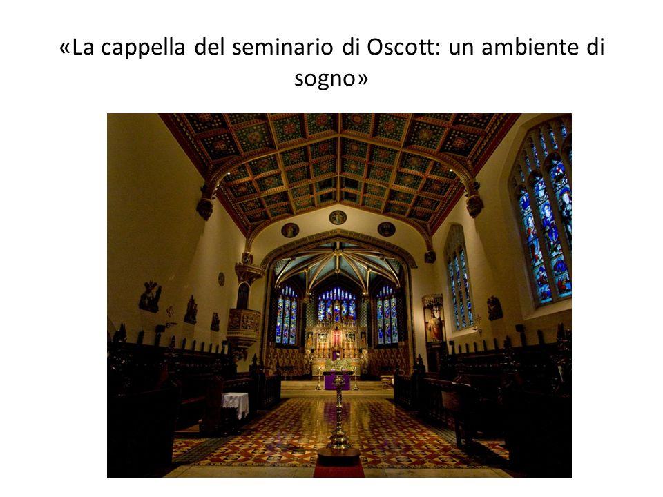 «La cappella del seminario di Oscott: un ambiente di sogno»