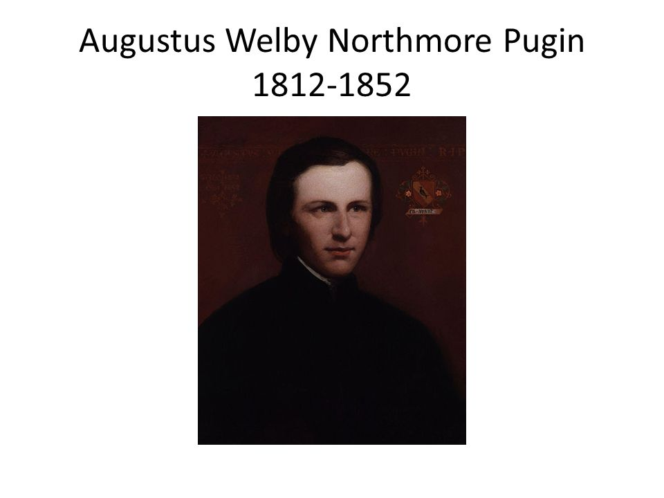 Augustus Welby Northmore Pugin 1812-1852