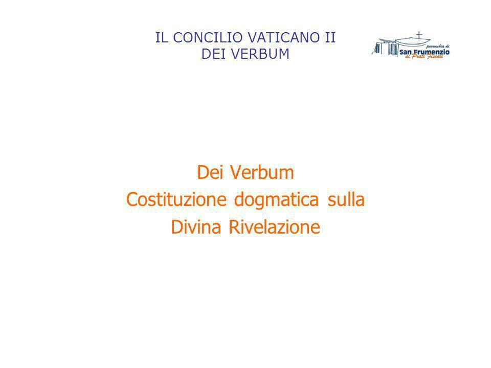 IL CONCILIO VATICANO II DEI VERBUM Dei Verbum Costituzione dogmatica sulla Divina Rivelazione
