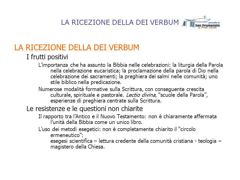 LA RICEZIONE DELLA DEI VERBUM I frutti positivi Limportanza che ha assunto la Bibbia nelle celebrazioni: la liturgia della Parola nella celebrazione e