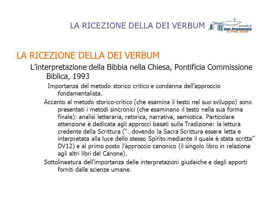 LA RICEZIONE DELLA DEI VERBUM Linterpretazione della Bibbia nella Chiesa, Pontificia Commissione Biblica, 1993 Importanza del metodo storico critico e