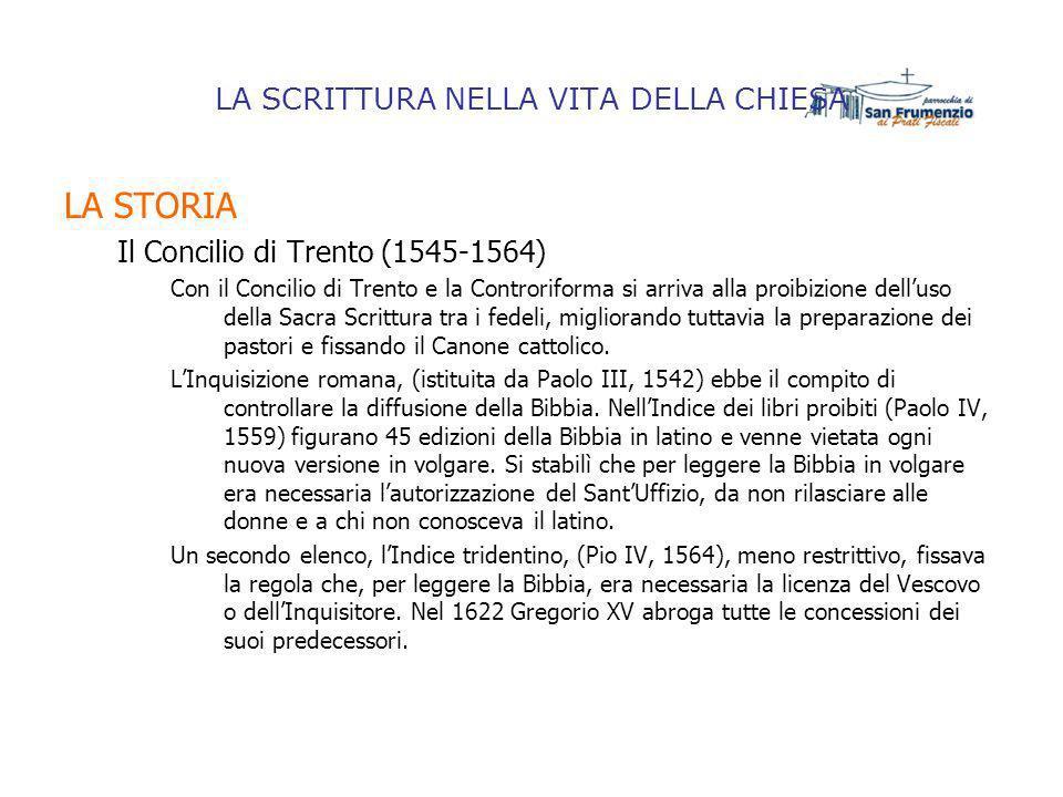 LA SCRITTURA NELLA VITA DELLA CHIESA LA STORIA Il Concilio di Trento (1545-1564) Con il Concilio di Trento e la Controriforma si arriva alla proibizio