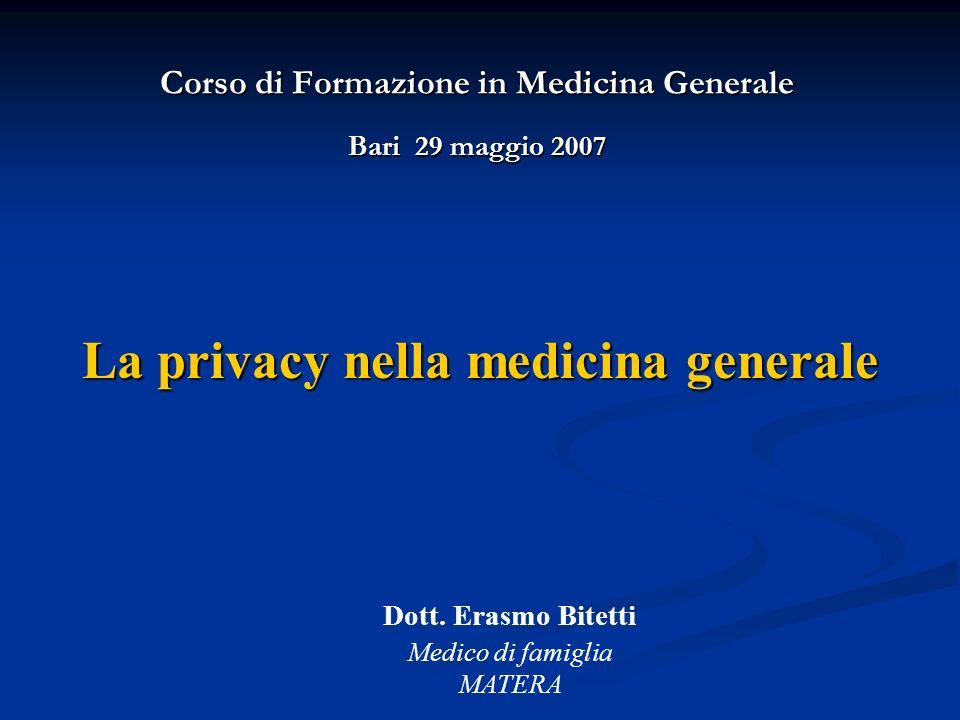 Corso di Formazione in Medicina Generale Bari 29 maggio 2007 La privacy nella medicina generale Dott. Erasmo Bitetti Medico di famiglia MATERA