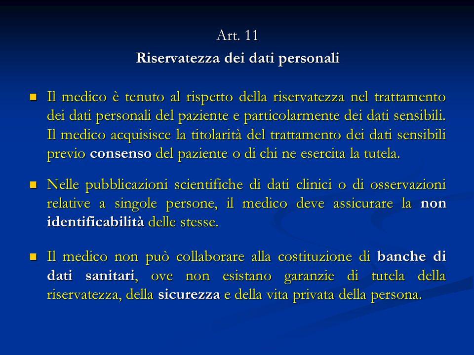 Art. 11 Riservatezza dei dati personali Il medico è tenuto al rispetto della riservatezza nel trattamento dei dati personali del paziente e particolar