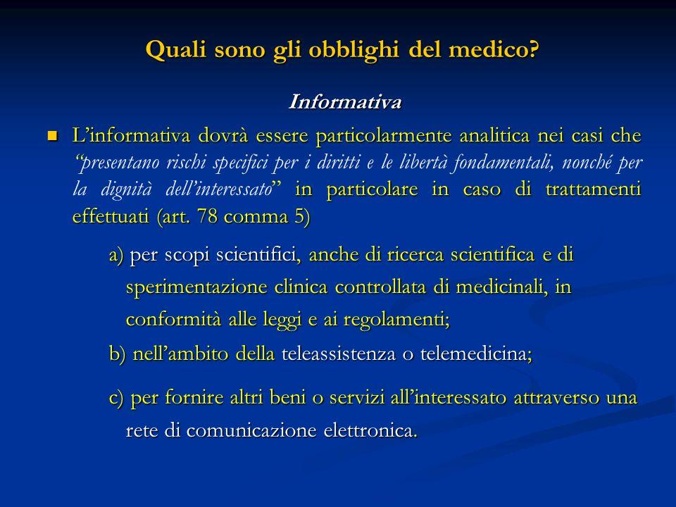 Quali sono gli obblighi del medico? Quali sono gli obblighi del medico? Informativa Linformativa dovrà essere particolarmente analitica nei casi che i