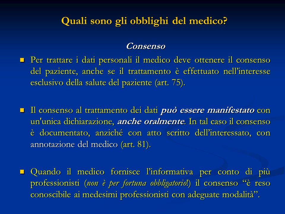 Quali sono gli obblighi del medico? Quali sono gli obblighi del medico? Consenso Per trattare i dati personali il medico deve ottenere il consenso del