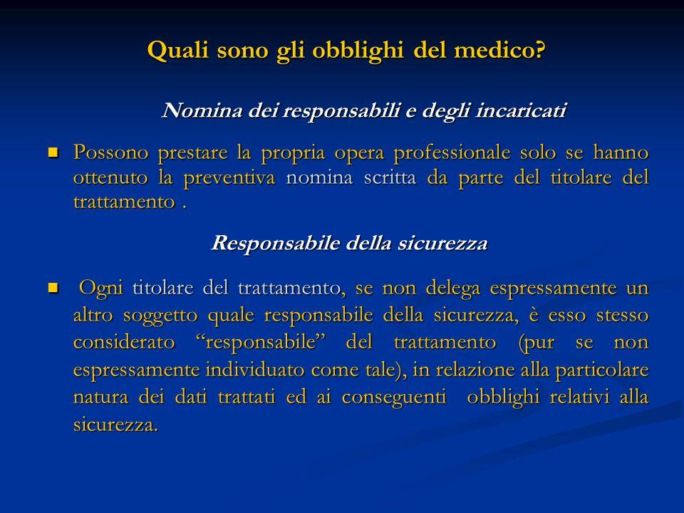 Quali sono gli obblighi del medico? Quali sono gli obblighi del medico? Nomina dei responsabili e degli incaricati Nomina dei responsabili e degli inc