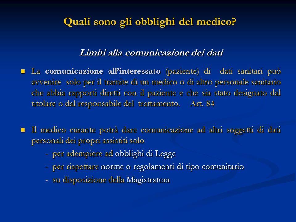 Quali sono gli obblighi del medico? Quali sono gli obblighi del medico? Limiti alla comunicazione dei dati La comunicazione allinteressato (paziente)