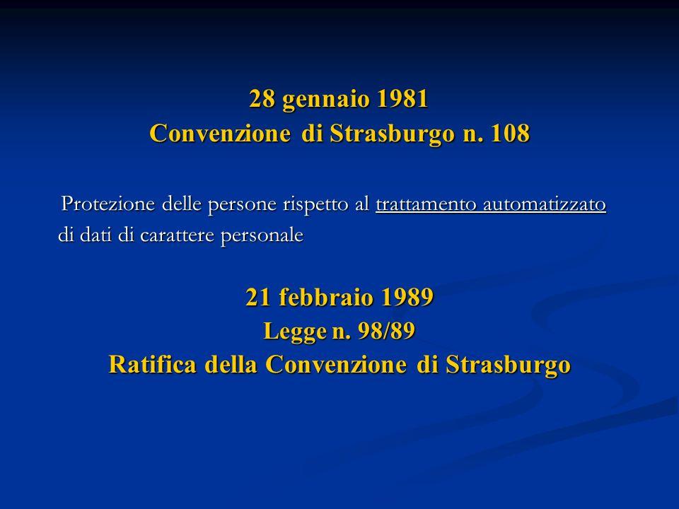 28 gennaio 1981 Convenzione di Strasburgo n. 108 Protezione delle persone rispetto al trattamento automatizzato Protezione delle persone rispetto al t