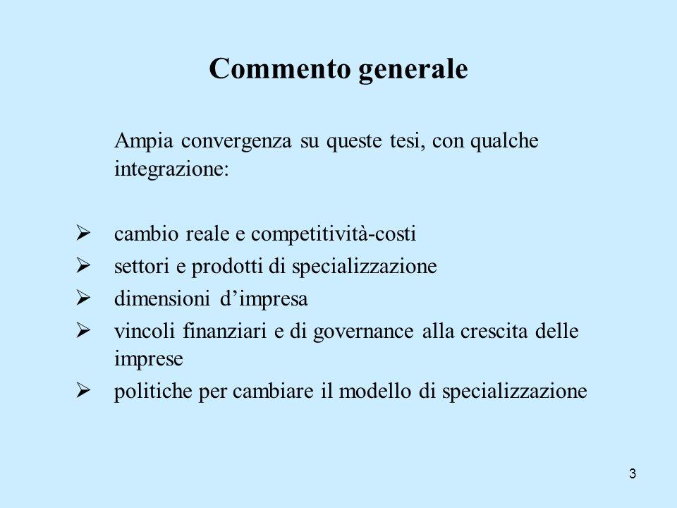 3 Commento generale Ampia convergenza su queste tesi, con qualche integrazione: cambio reale e competitività-costi settori e prodotti di specializzazi