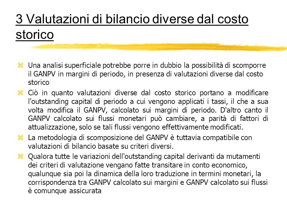 3 Valutazioni di bilancio diverse dal costo storico zUna analisi superficiale potrebbe porre in dubbio la possibilità di scomporre il GANPV in margini