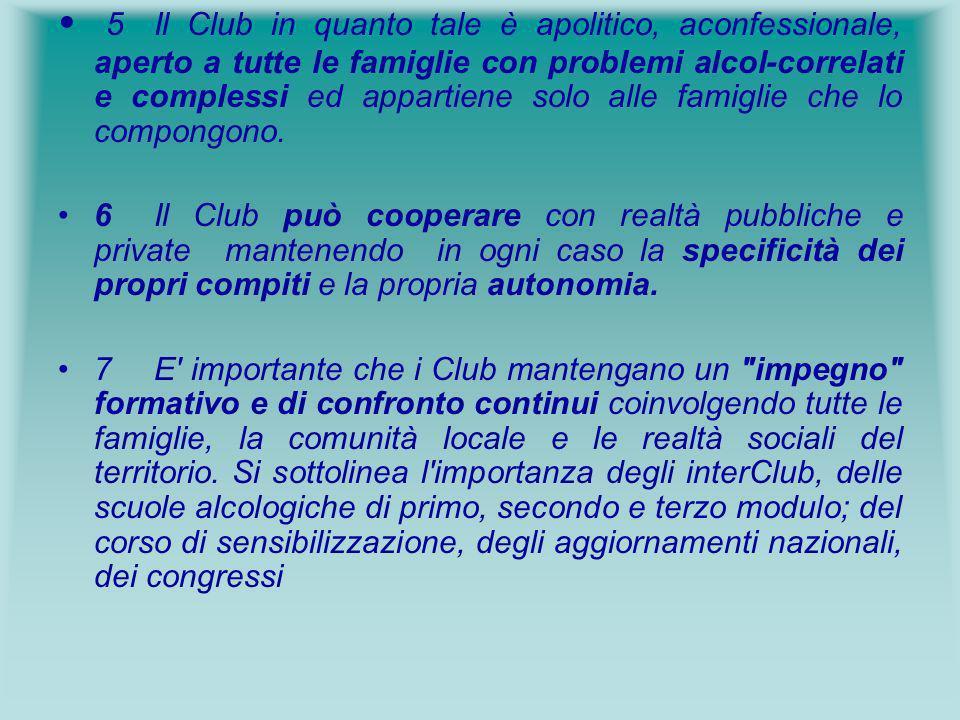5Il Club in quanto tale è apolitico, aconfessionale, aperto a tutte le famiglie con problemi alcol-correlati e complessi ed appartiene solo alle famig