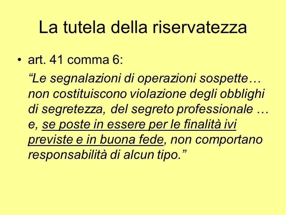 La tutela della riservatezza art. 41 comma 6: Le segnalazioni di operazioni sospette… non costituiscono violazione degli obblighi di segretezza, del s