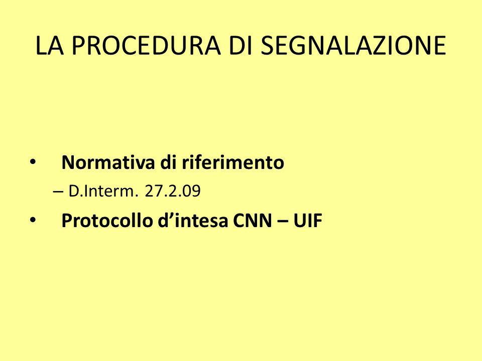 LA PROCEDURA DI SEGNALAZIONE Normativa di riferimento – D.Interm. 27.2.09 Protocollo dintesa CNN – UIF