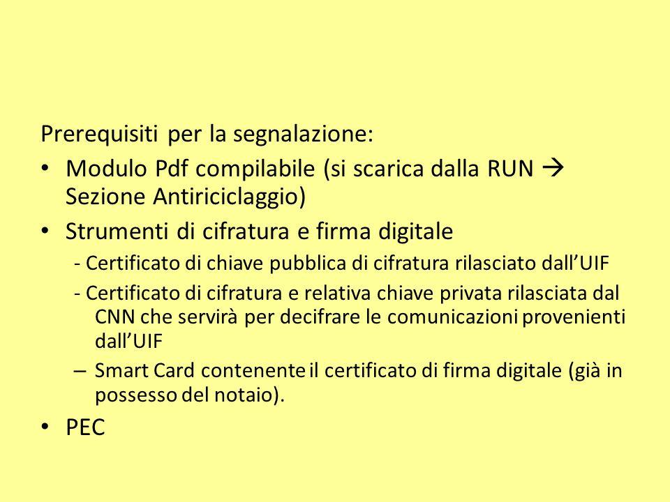 Prerequisiti per la segnalazione: Modulo Pdf compilabile (si scarica dalla RUN Sezione Antiriciclaggio) Strumenti di cifratura e firma digitale - Cert