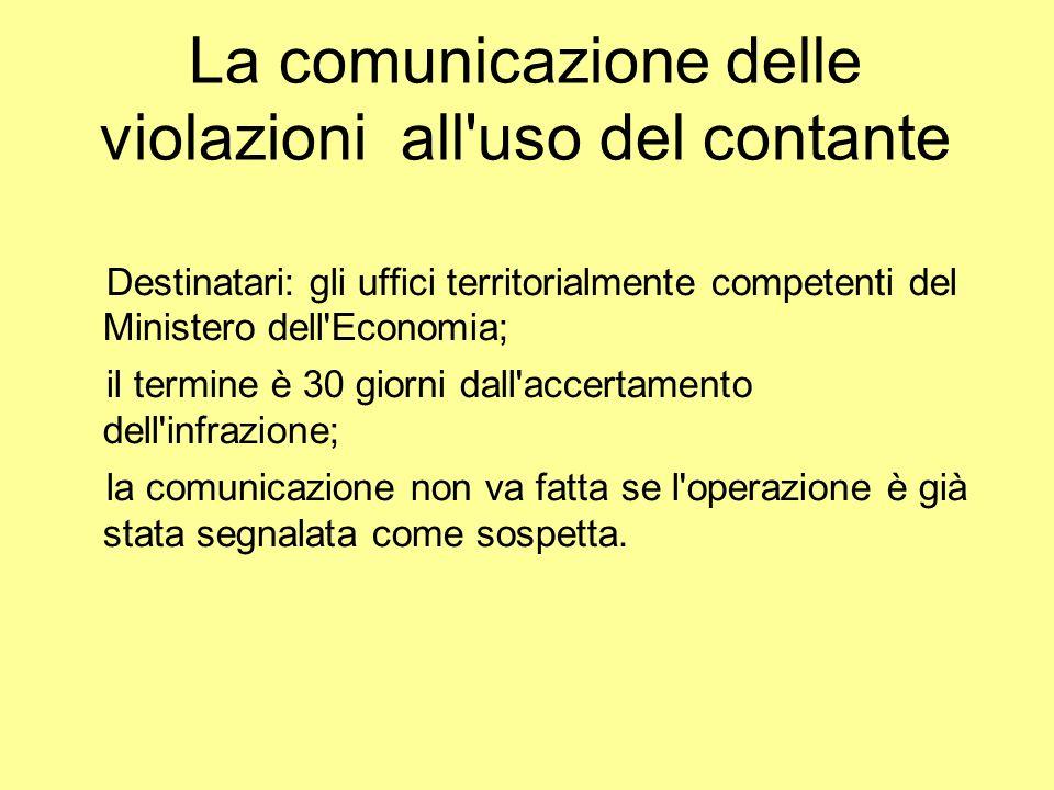 La comunicazione delle violazioni all'uso del contante Destinatari: gli uffici territorialmente competenti del Ministero dell'Economia; il termine è 3