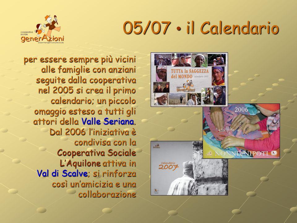 05/07 il Calendario per essere sempre più vicini alle famiglie con anziani seguite dalla cooperativa nel 2005 si crea il primo calendario; un piccolo