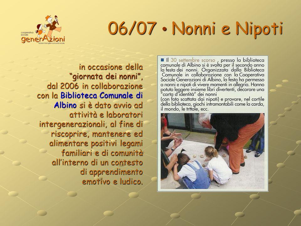 06/07 Nonni e Nipoti in occasione della giornata dei nonni, dal 2006 in collaborazione con la Biblioteca Comunale di Albino si è dato avvio ad attivit