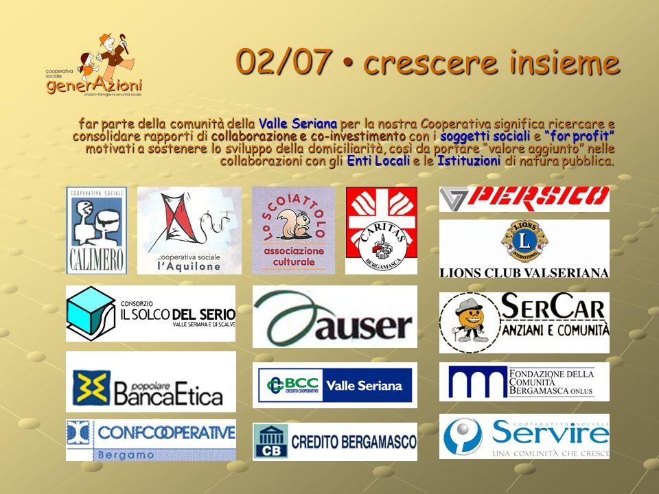 02/07 crescere insieme far parte della comunità della Valle Seriana per la nostra Cooperativa significa ricercare e consolidare rapporti di collaboraz