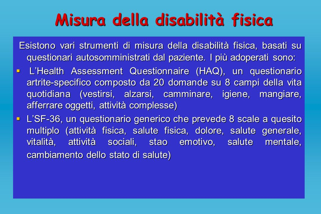 Misura della disabilità fisica Esistono vari strumenti di misura della disabilità fisica, basati su questionari autosomministrati dal paziente. I più