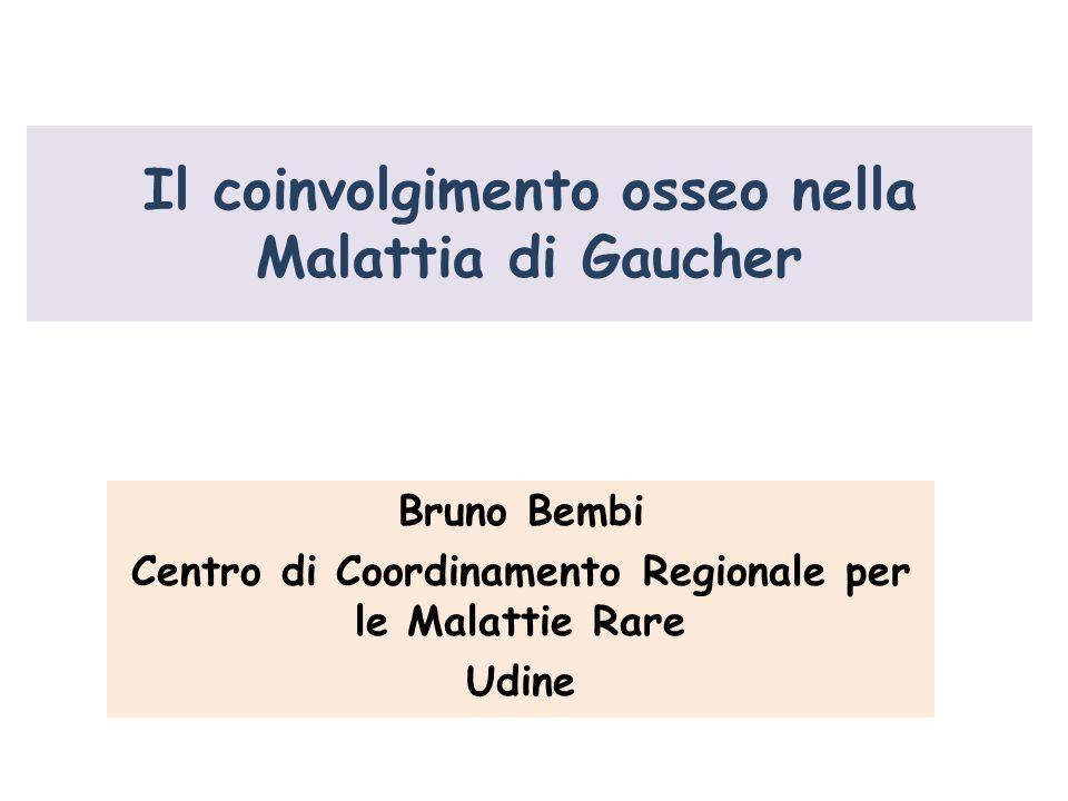 Il coinvolgimento osseo nella Malattia di Gaucher Bruno Bembi Centro di Coordinamento Regionale per le Malattie Rare Udine