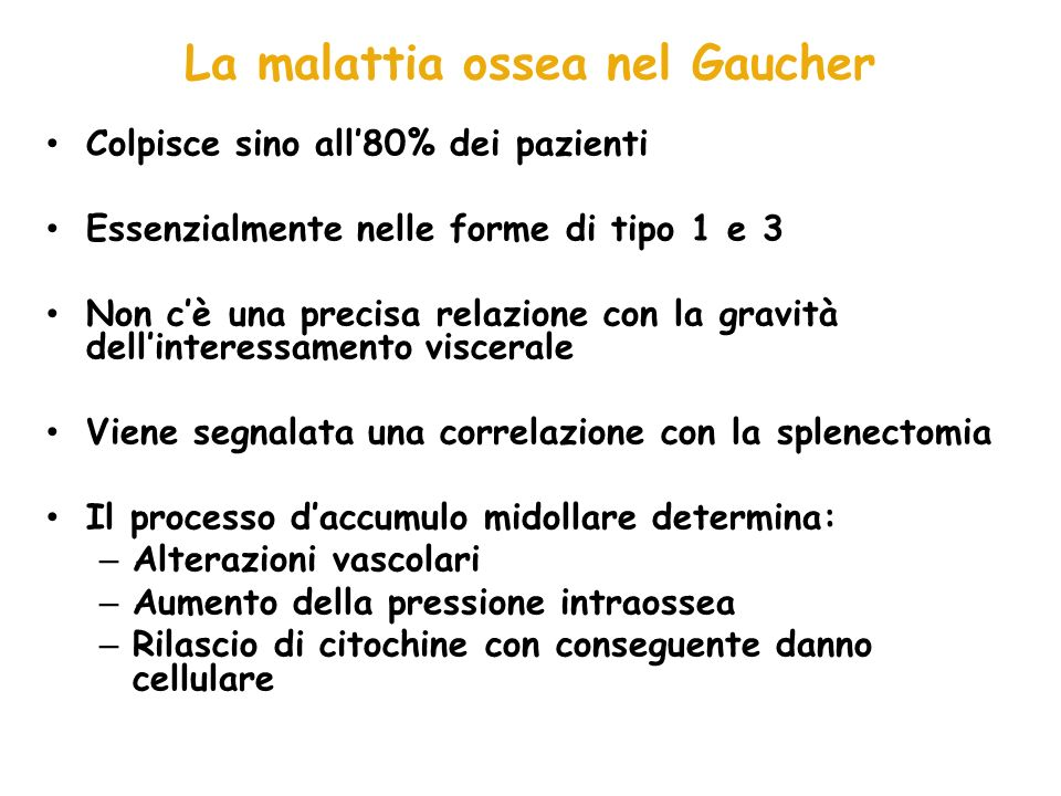 La malattia ossea nel Gaucher Colpisce sino all80% dei pazienti Essenzialmente nelle forme di tipo 1 e 3 Non cè una precisa relazione con la gravità d