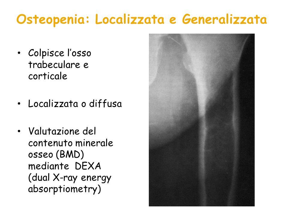 Osteopenia: Localizzata e Generalizzata Colpisce losso trabeculare e corticale Localizzata o diffusa Valutazione del contenuto minerale osseo (BMD) me