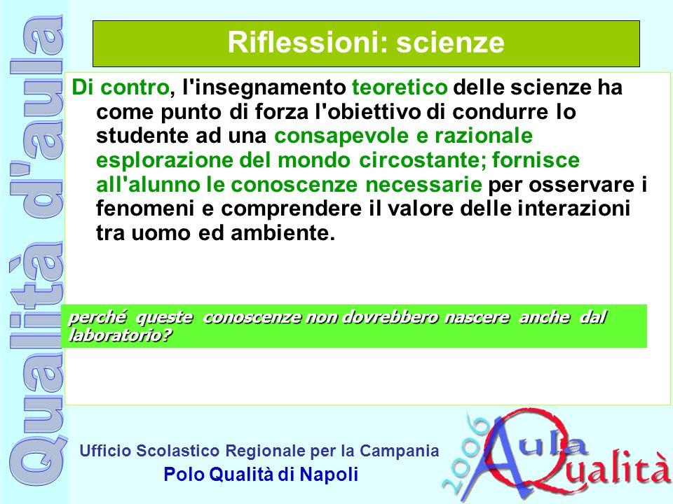 Ufficio Scolastico Regionale per la Campania Polo Qualità di Napoli Riflessioni: scienze Di contro, l'insegnamento teoretico delle scienze ha come pun