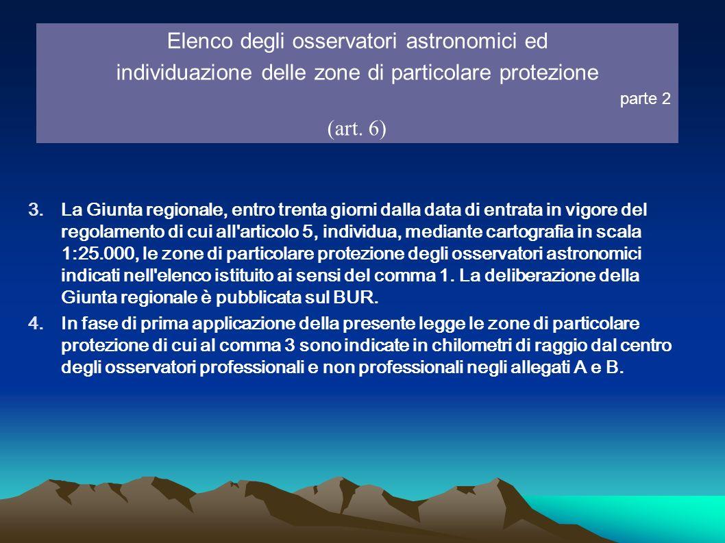 Elenco degli osservatori astronomici ed individuazione delle zone di particolare protezione parte 2 (art. 6) 3.La Giunta regionale, entro trenta giorn