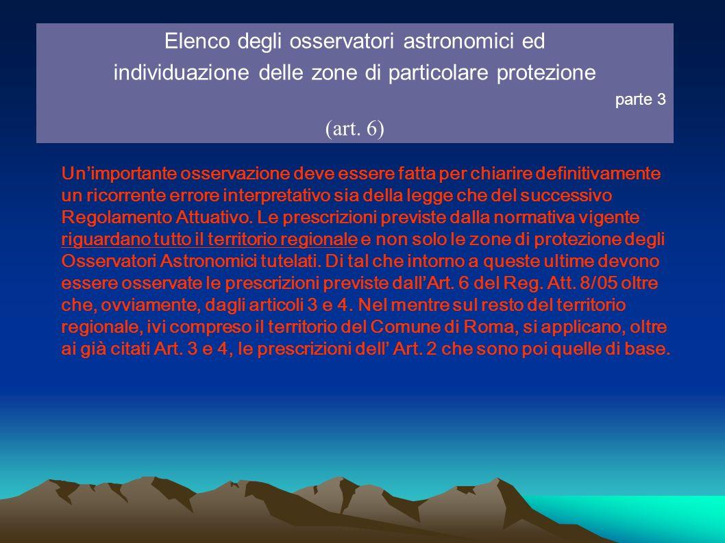 Elenco degli osservatori astronomici ed individuazione delle zone di particolare protezione parte 3 (art. 6) Unimportante osservazione deve essere fat