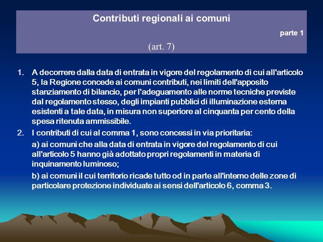 Contributi regionali ai comuni parte 1 (art. 7) 1.A decorrere dalla data di entrata in vigore del regolamento di cui all'articolo 5, la Regione conced