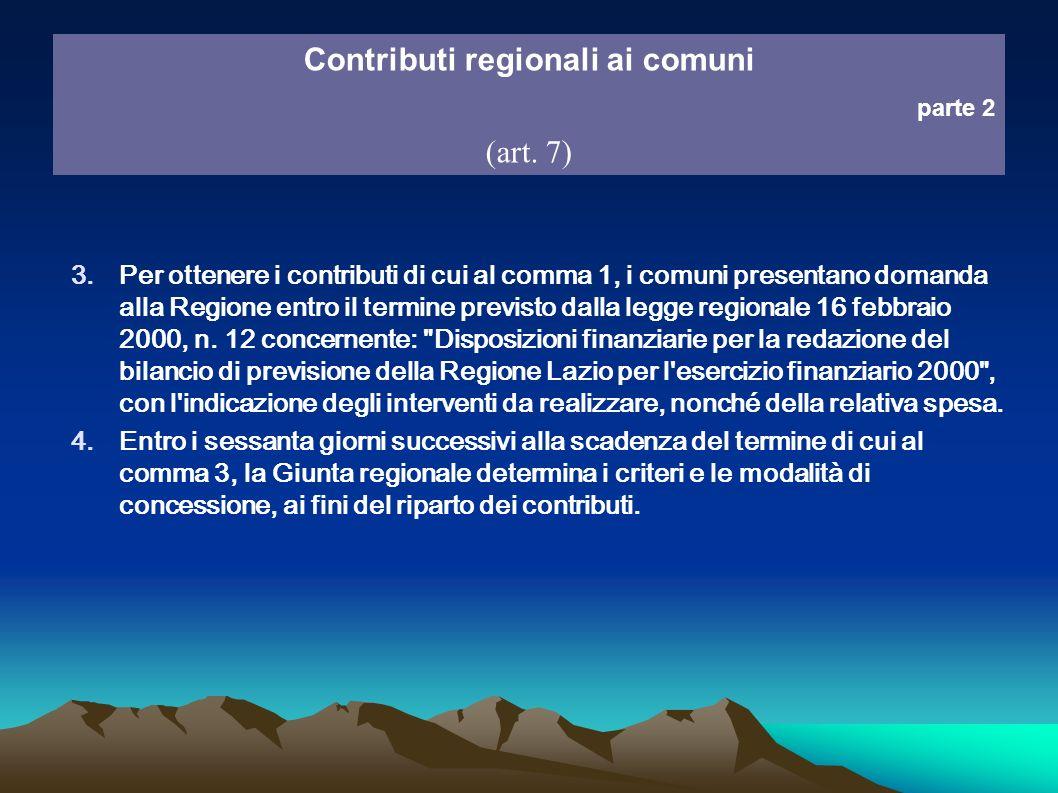 Contributi regionali ai comuni parte 2 (art. 7) 3.Per ottenere i contributi di cui al comma 1, i comuni presentano domanda alla Regione entro il termi
