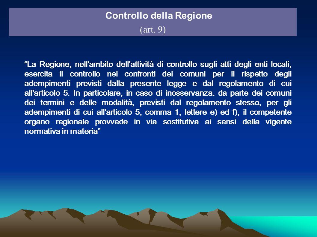 Controllo della Regione (art. 9) La Regione, nell'ambito dell'attività di controllo sugli atti degli enti locali, esercita il controllo nei confronti