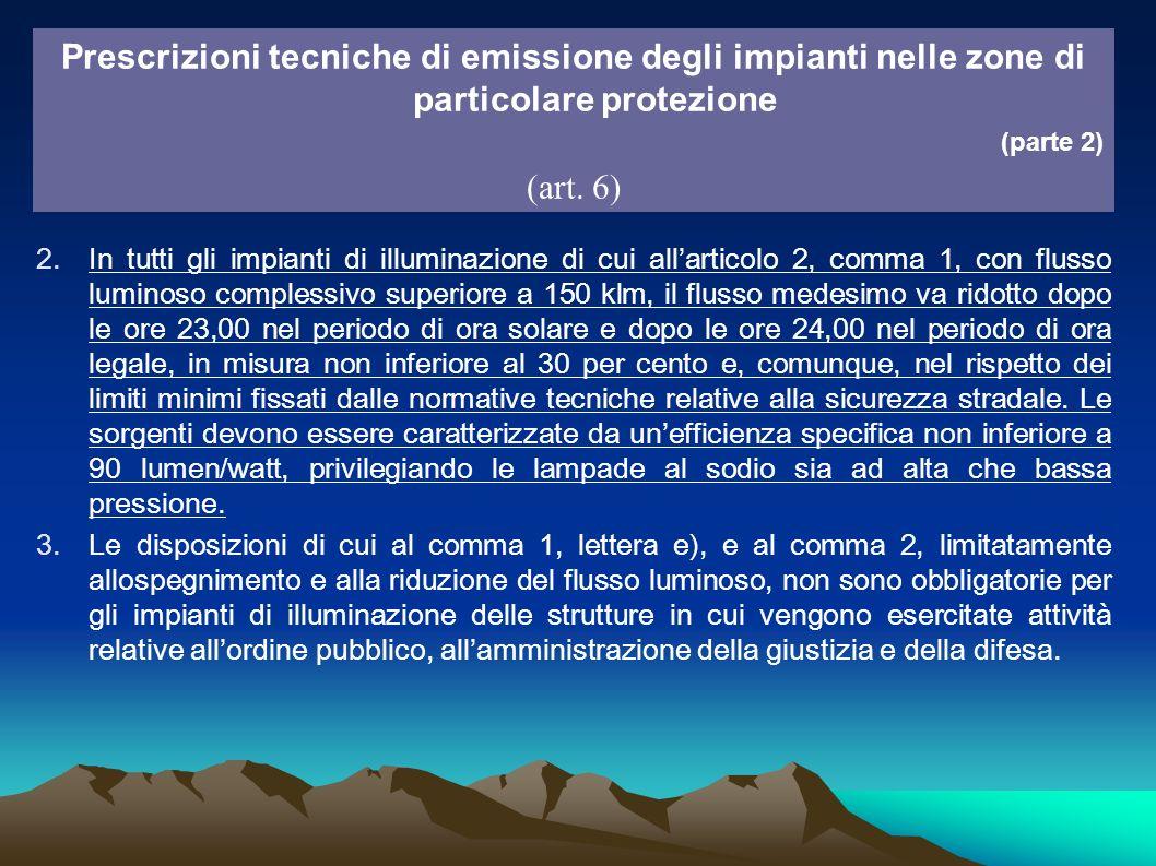 2.In tutti gli impianti di illuminazione di cui allarticolo 2, comma 1, con flusso luminoso complessivo superiore a 150 klm, il flusso medesimo va rid