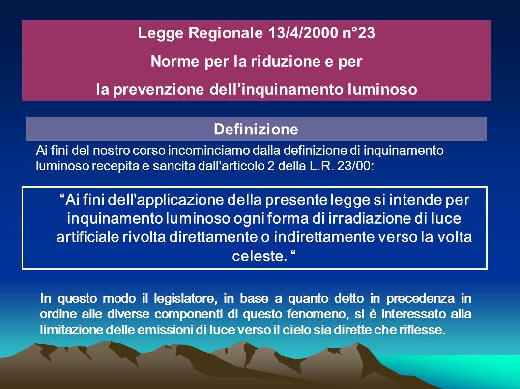 Legge Regionale 13/4/2000 n°23 Norme per la riduzione e per la prevenzione dell'inquinamento luminoso Ai fini del nostro corso incominciamo dalla defi