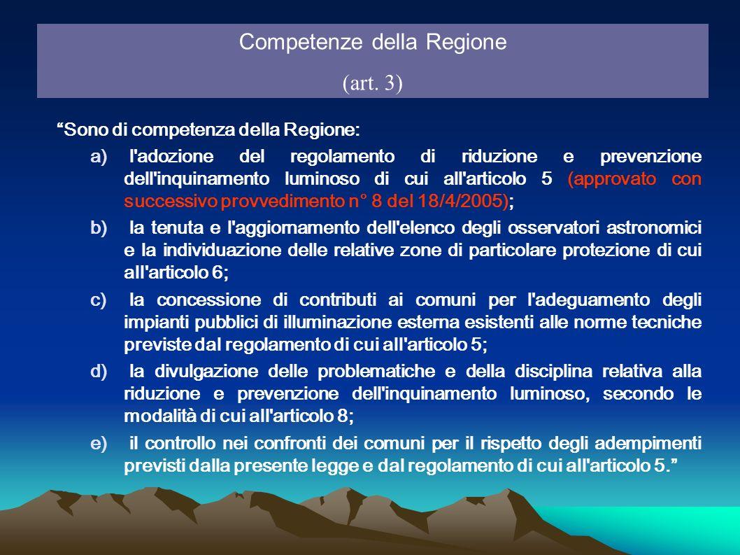 Competenze della Regione (art. 3) Sono di competenza della Regione: a) l'adozione del regolamento di riduzione e prevenzione dell'inquinamento luminos