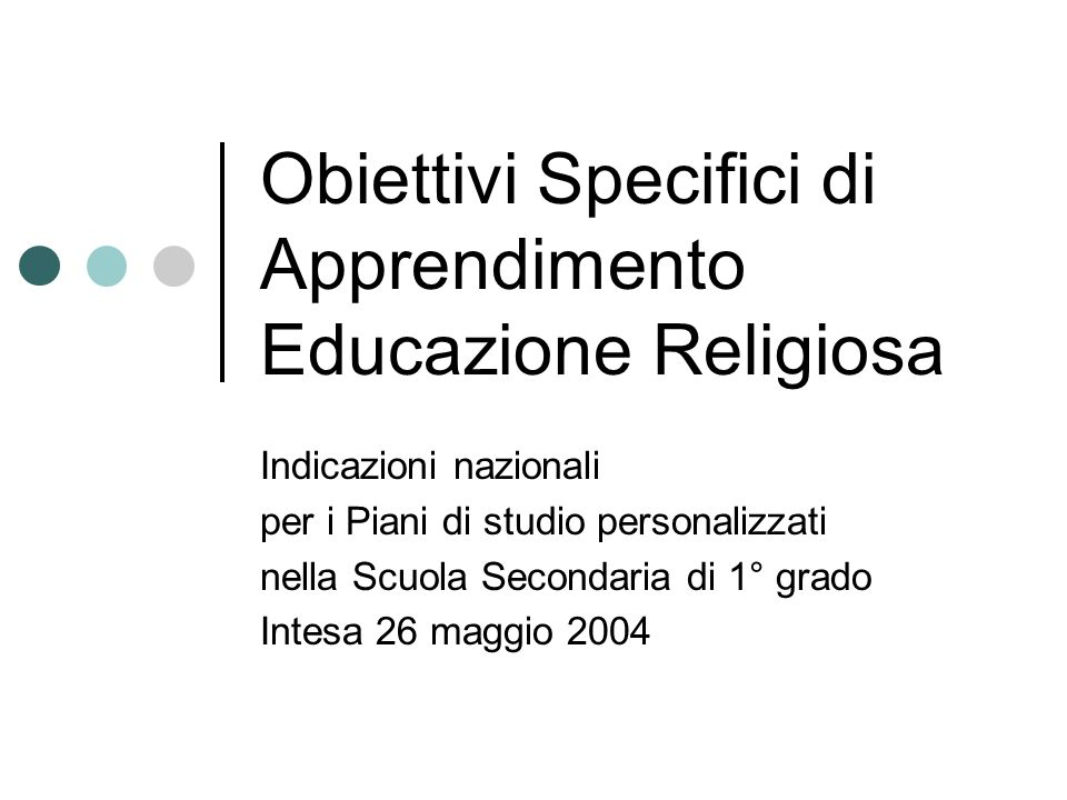 Obiettivi Specifici di Apprendimento Educazione Religiosa Indicazioni nazionali per i Piani di studio personalizzati nella Scuola Secondaria di 1° gra
