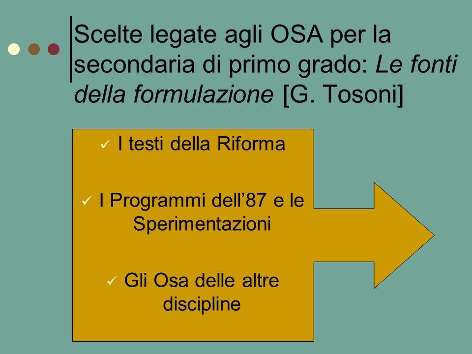 Scelte legate agli OSA per la secondaria di primo grado: Le fonti della formulazione [G. Tosoni] I testi della Riforma I Programmi dell87 e le Sperime
