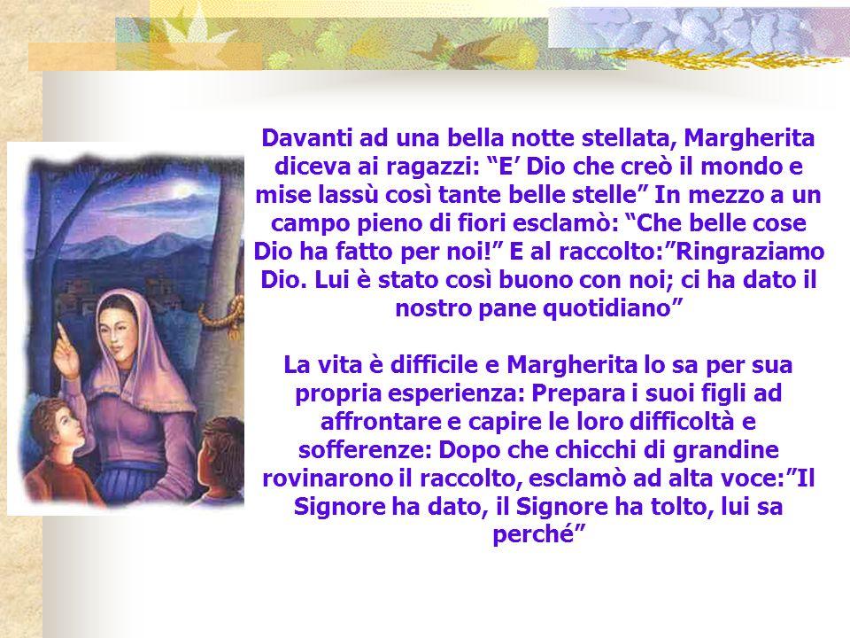 3. Margherita teneva il suo occhio discreto, intelligente, vigile su Giovanni e gli dava la sua libertà. Lo fece pensare e vivere alla presenza di Dio