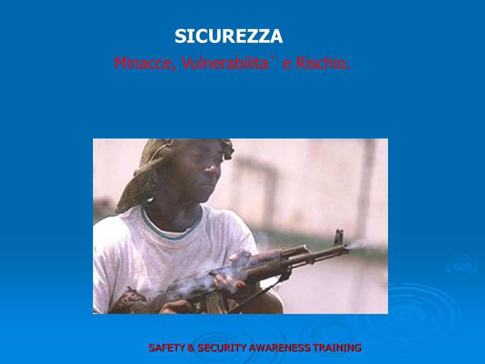SICUREZZA Minacce, Vulnerabilita` e Rischio. SAFETY & SECURITY AWARENESS TRAINING