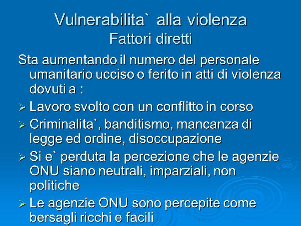 Vulnerabilita` alla violenza Fattori diretti Sta aumentando il numero del personale umanitario ucciso o ferito in atti di violenza dovuti a : Lavoro s