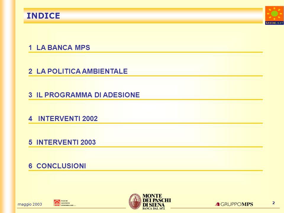 maggio 2003 2 INDICE 1 LA BANCA MPS 2 LA POLITICA AMBIENTALE 3 IL PROGRAMMA DI ADESIONE 4 INTERVENTI 2002 5 INTERVENTI 2003 6 CONCLUSIONI