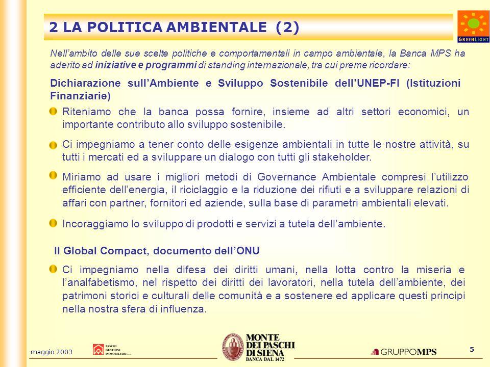 maggio 2003 5 2 LA POLITICA AMBIENTALE (2) Nellambito delle sue scelte politiche e comportamentali in campo ambientale, la Banca MPS ha aderito ad ini